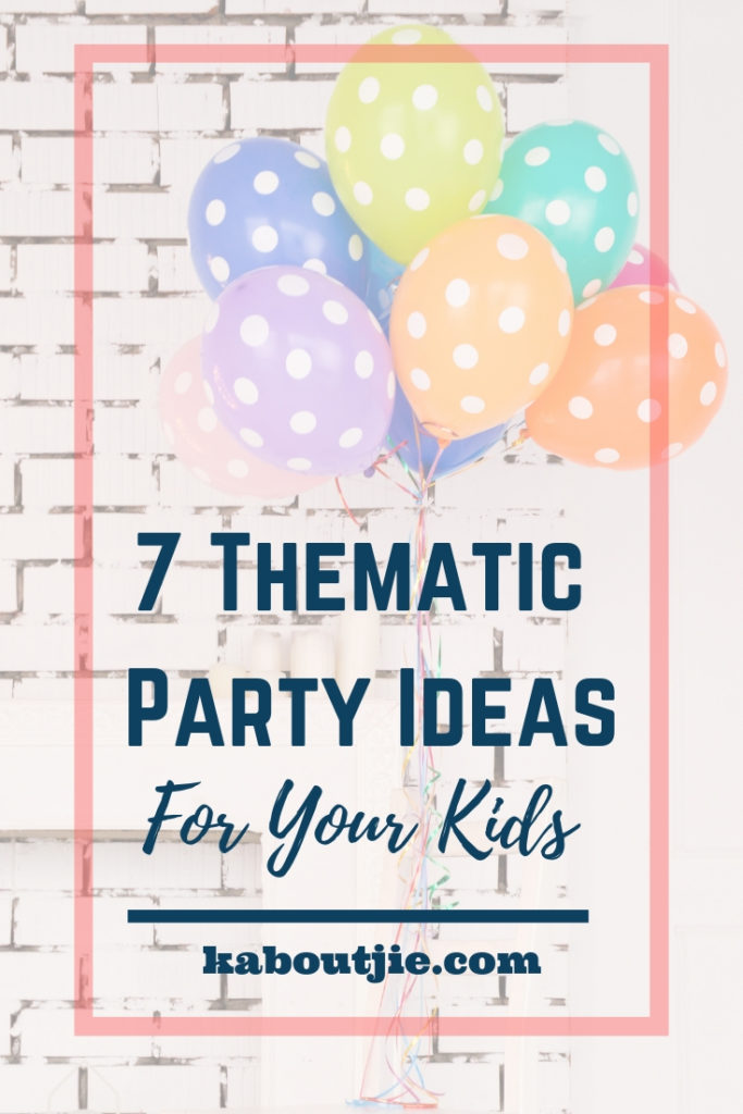 7 Thematic Birthday Party Ideas For Your Kids