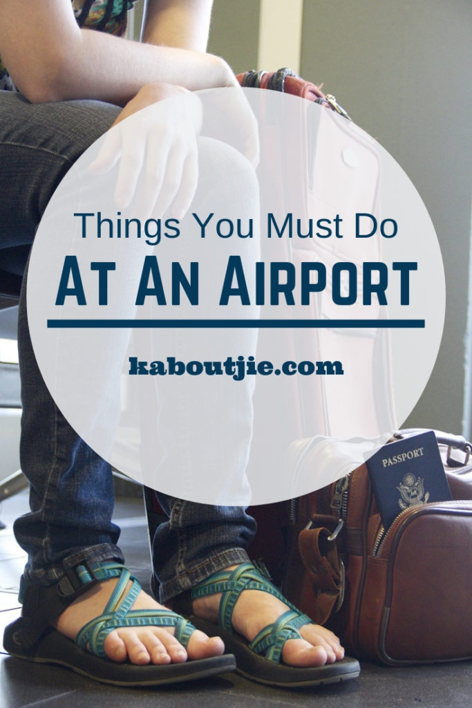 Things You Must Do At An Airport