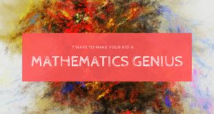 7 Ways To Make Your Kid A Mathematics Genius