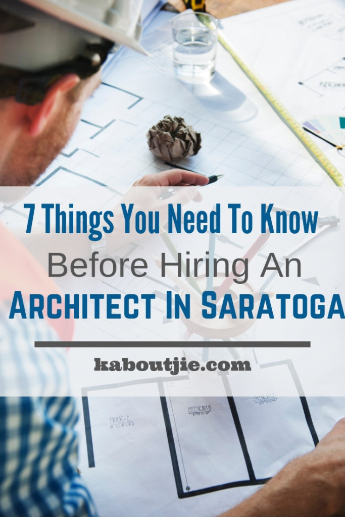7 Things You Need To Know Before Hiring An Architect In Saratoga