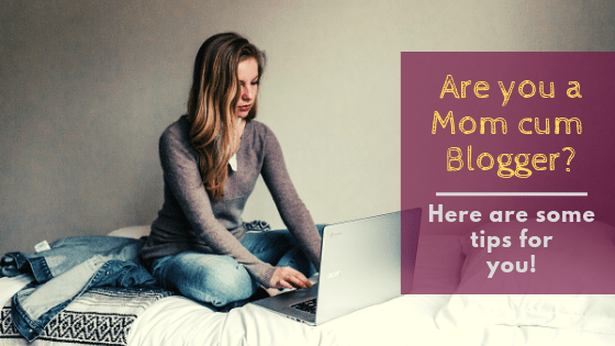 Are you a Mom cum Blogger_ Here are some Tips for You!