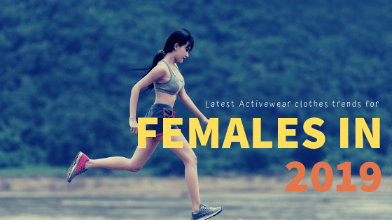 Latest Activewear Clothes Trends For Females in 2019