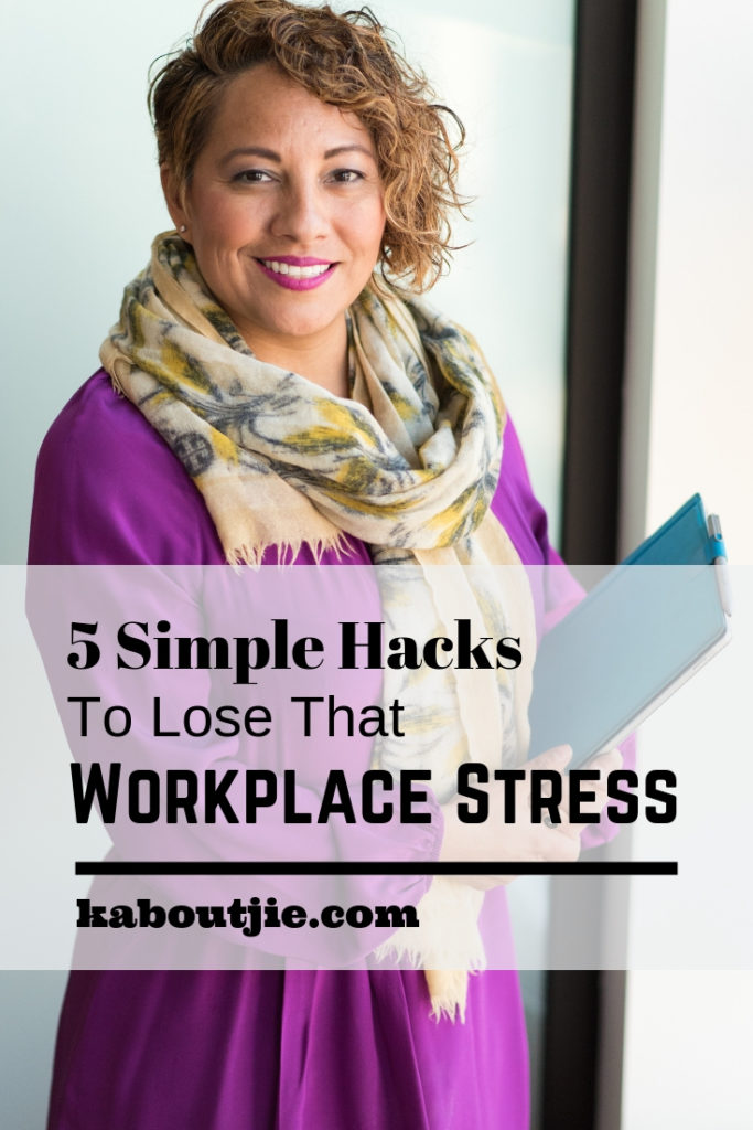 5 Simple Hacks To Lose That Workplace Stress