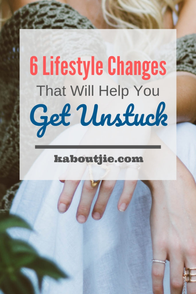 6 Lifestyle Changes That Will Help You Get Unstuck