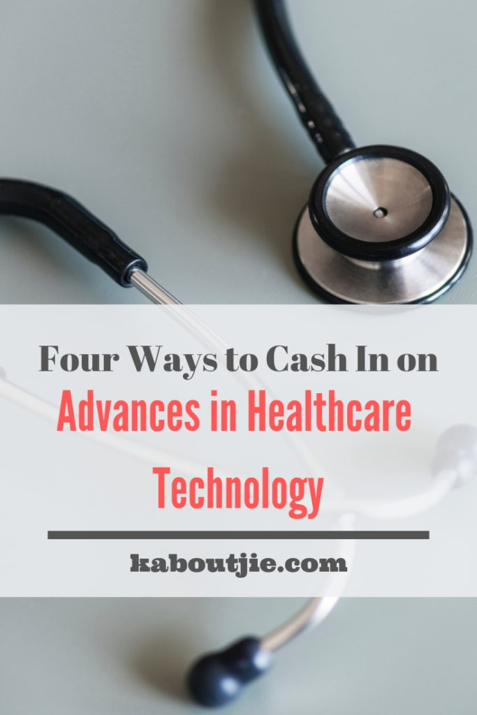Four Ways To Cash In ON Advances In Healthcare Technology