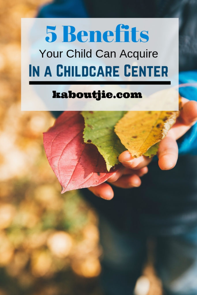 5 Benefits Your Child Can Acquire In A Childcare Center
