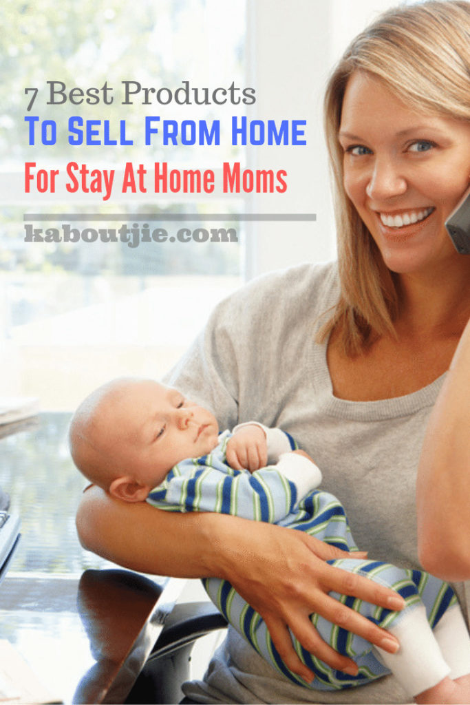 7 Best Products To Sell From Home For Stay At Home Moms