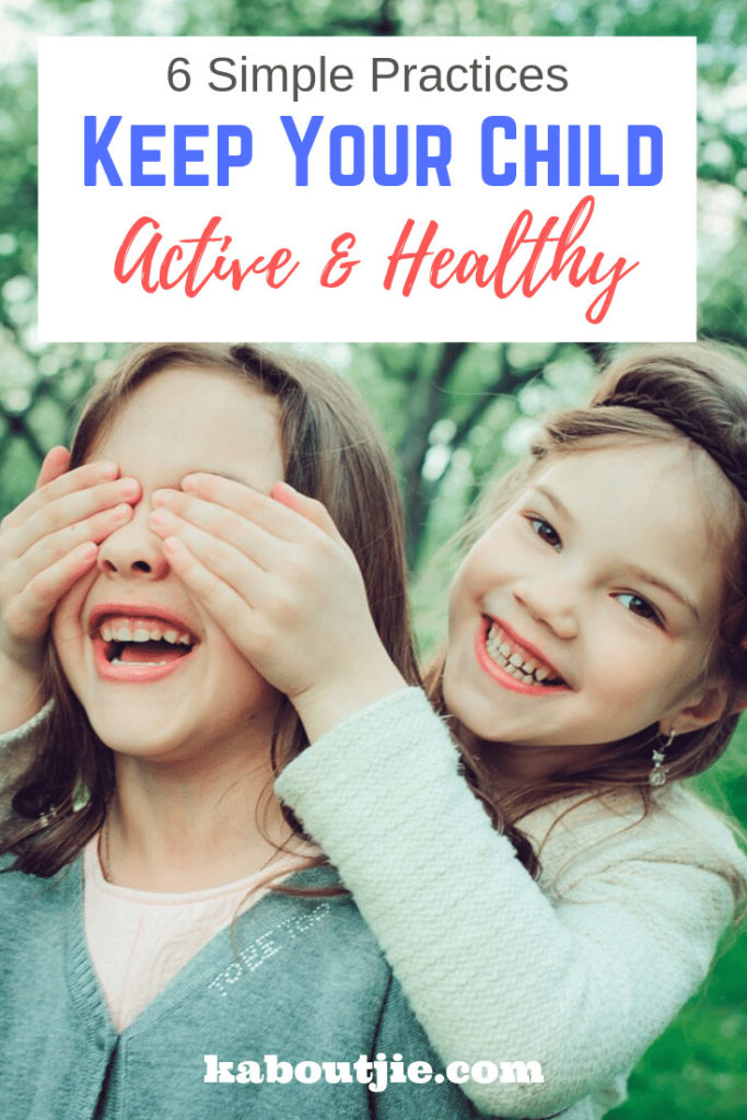 6 Simple Practices to Keep Your Child Active and Healthy