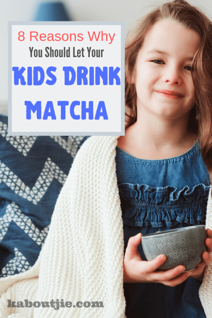 8 Reasons Why You Should Let Your Kids Drink Matcha
