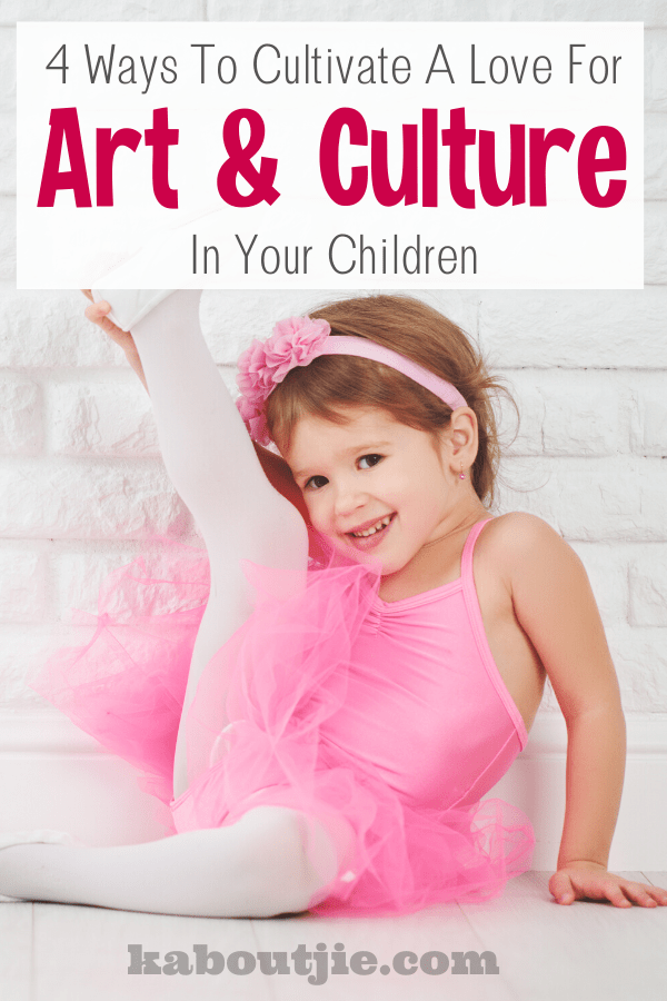 4 Ways To Cultivate A Love For Art and Culture in your Children