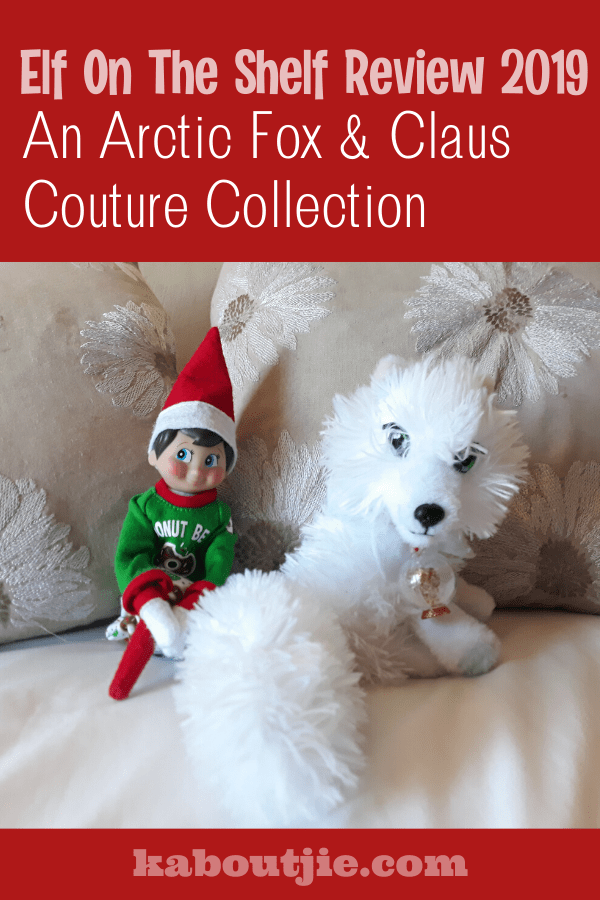 Elf On The Shelf Review 2019 - An Arctic Fox and Claus Couture Collection