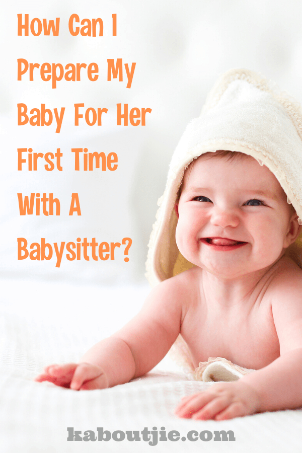 How Can I prepare My Baby For Her First Time With A Babysitter