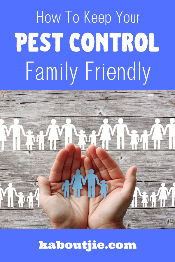 How To Keep Your Pest Control Family Friendly