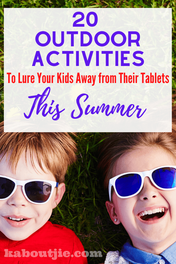 20 ooutdoor Activities To Lure Your Kids Away from Their Tablets This Summer