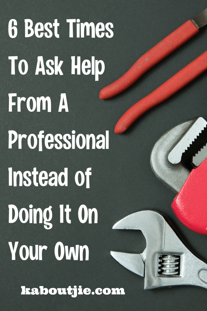 6 Best Times To Ask For Help From A Professional Instead Of Doing It Yourself
