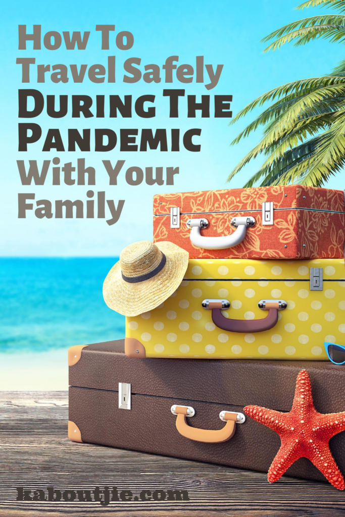 How To Travel Safely During The Pandemic With Your Family