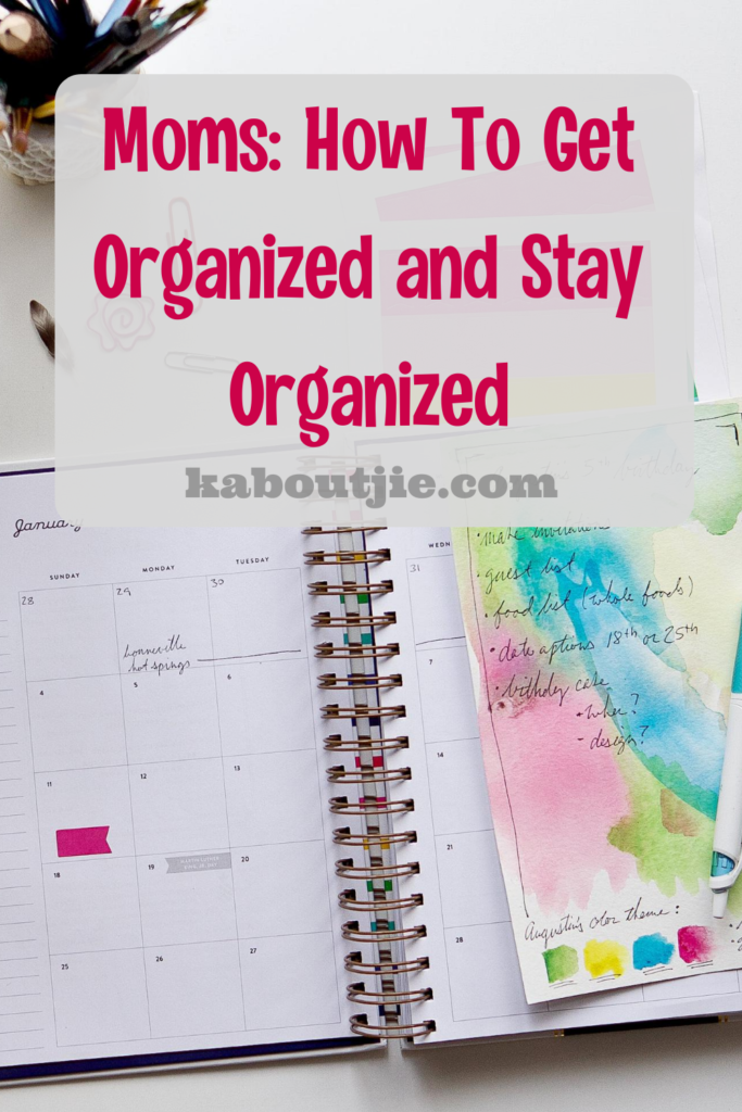 Moms How To Get Organized and Stay organized