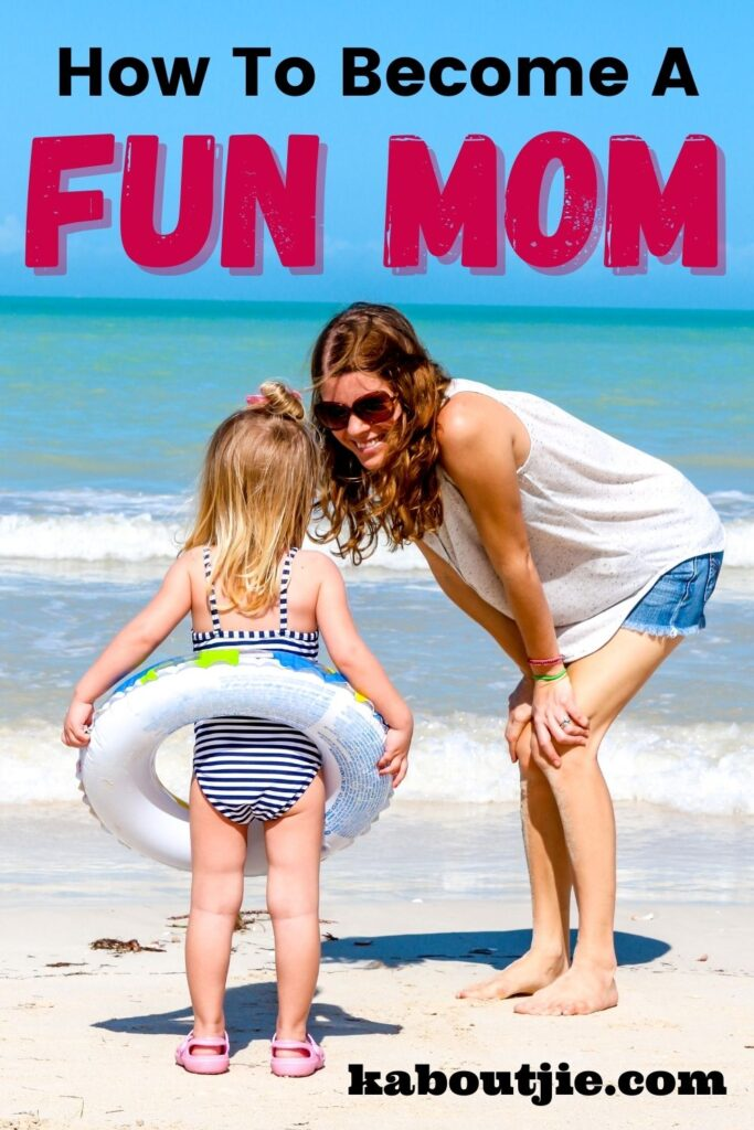 How To Become A Fun Mom