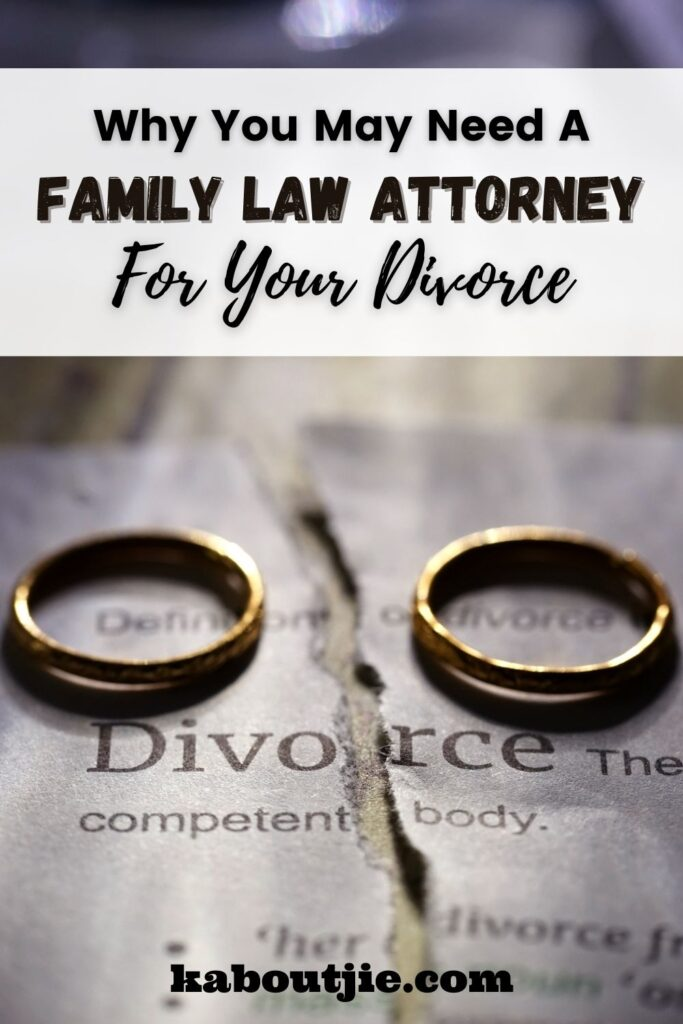 Why You May Need A Family Law Attorney For Your Divorce