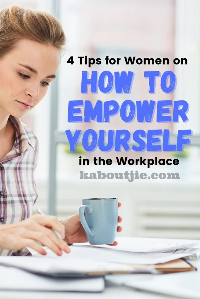 4 Tips for Women on How to Empower Yourself in the Workplace