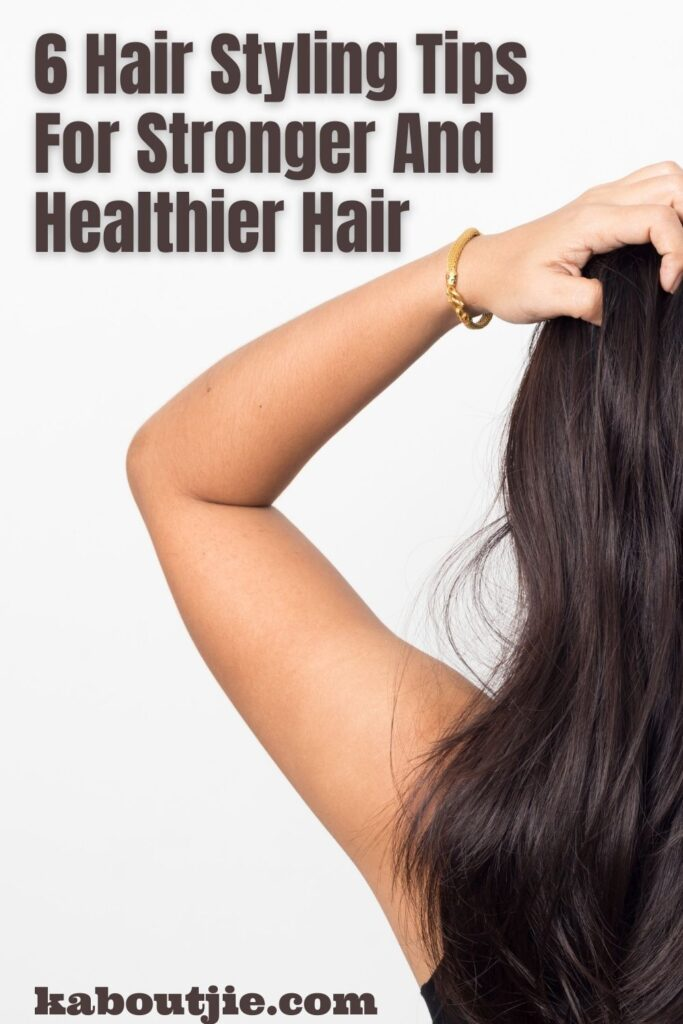 6 Hair Styling Tips For Stronger And Healthier Hair