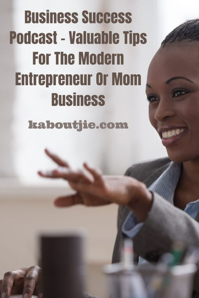 Business Success Podcast – Valuable Tips For The Modern Entrepreneur Or Mom Business