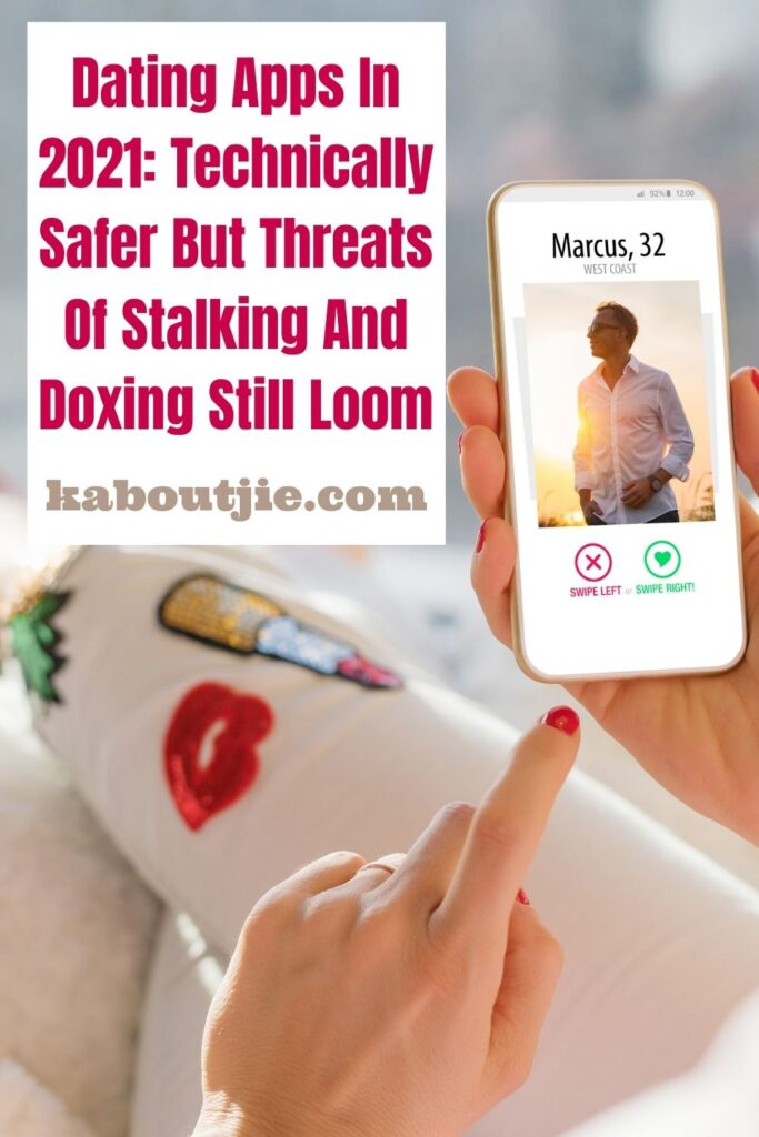 Dating apps in 2021: Technically safer but threats of stalking and doxing still loom