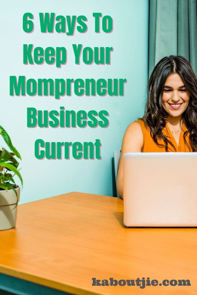6 Ways To Keep Your Mompreneur Business Current