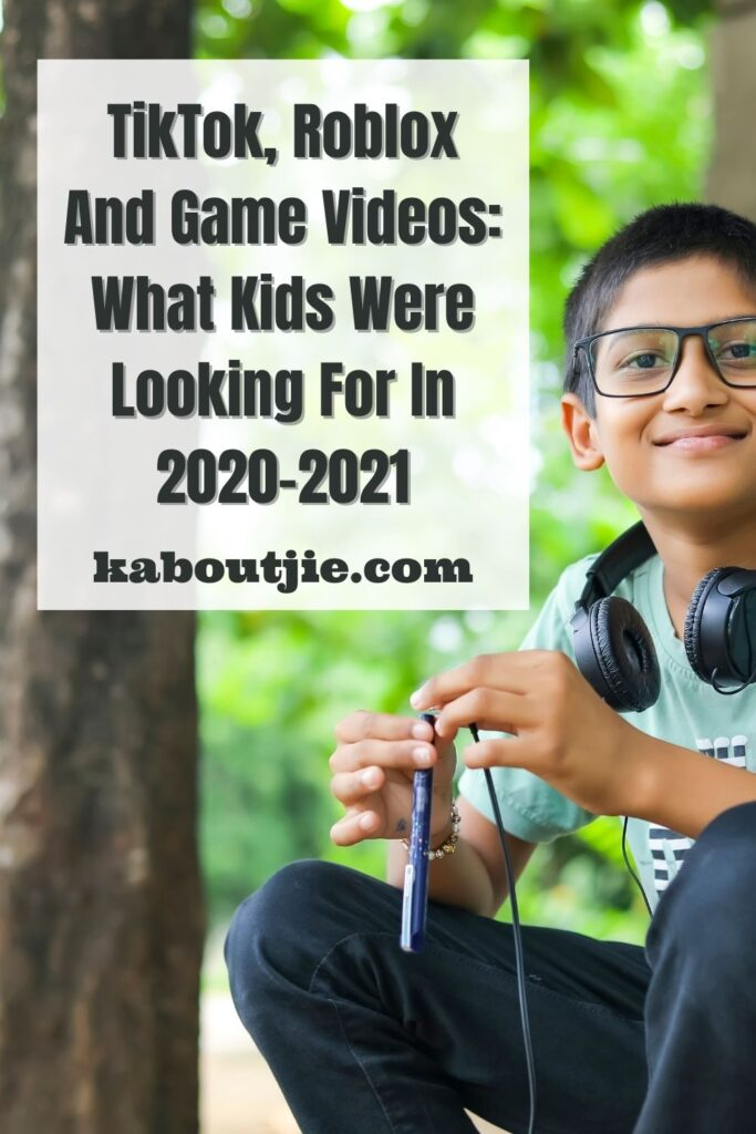 TikTok, Roblox And Game Videos What Kids Were Looking For In 2020-2021