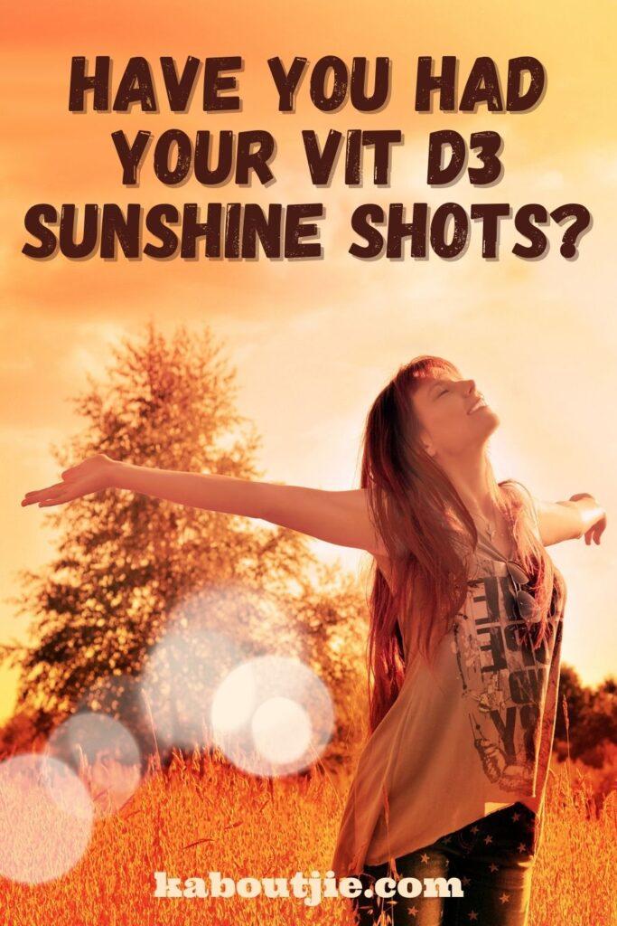 Have You Had Your Vit D3 Sunshine Shots?